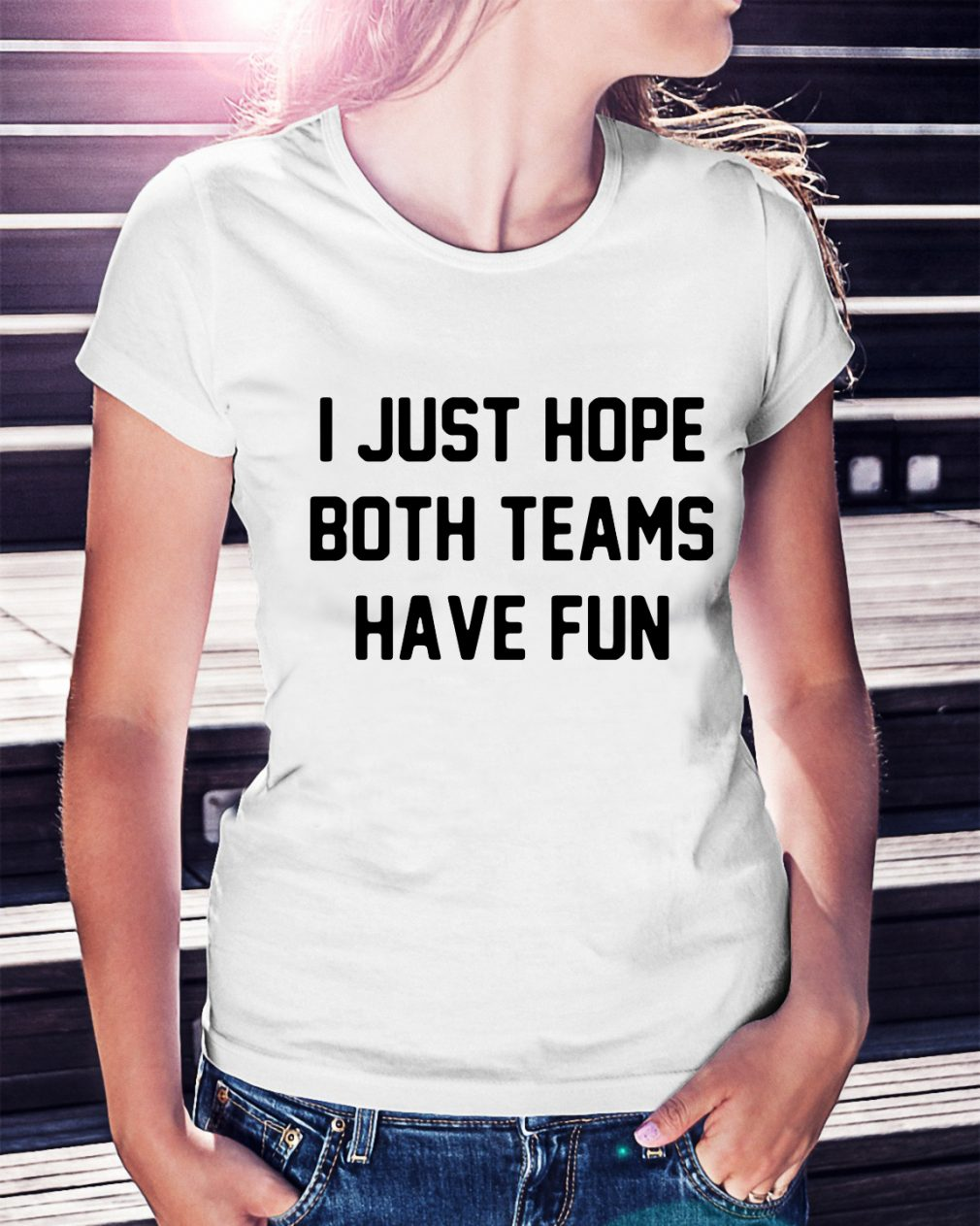 I just hope both teams have fun Ladies Tee