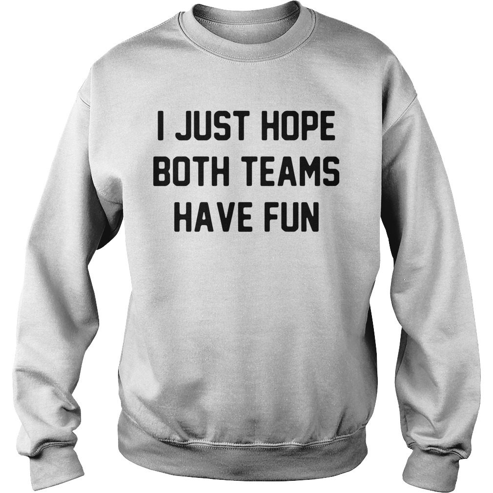 I just hope both teams have fun Sweater