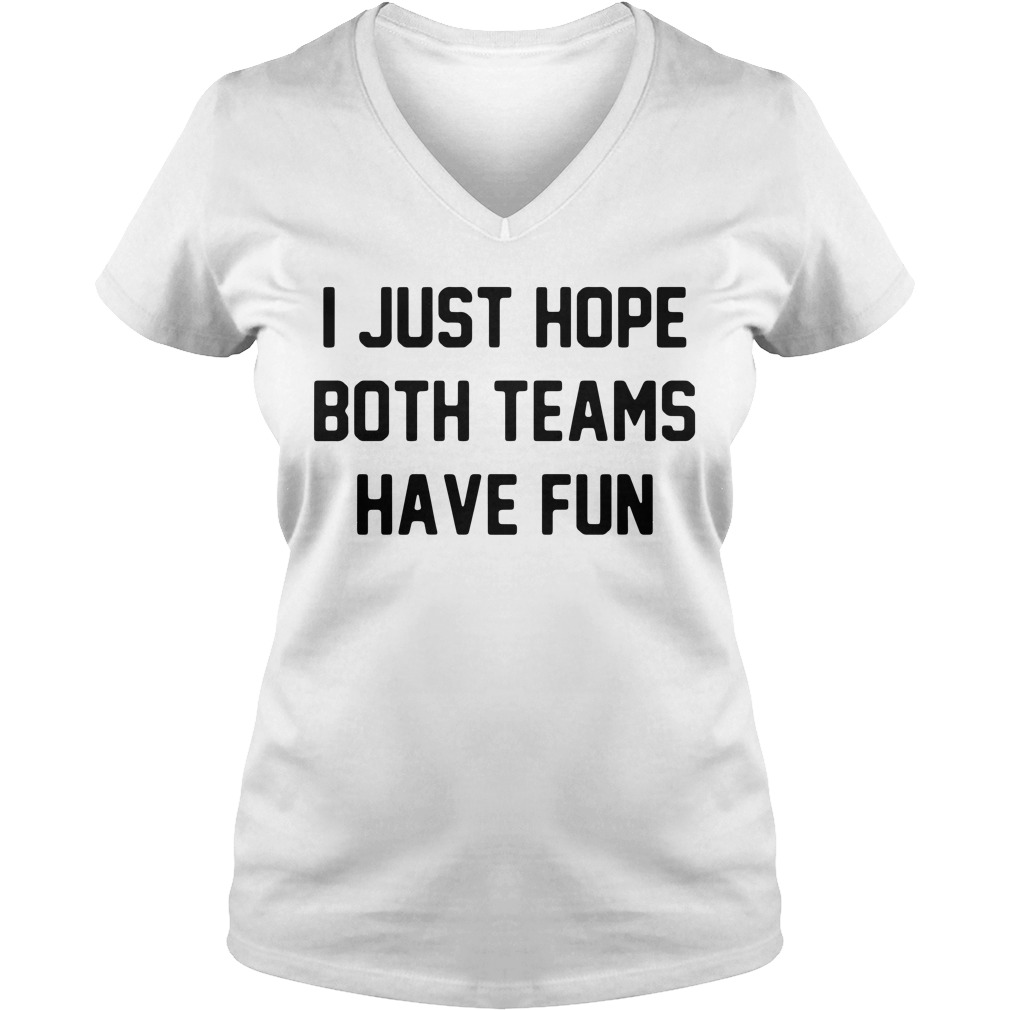 I just hope both teams have fun V-neck T-shirt