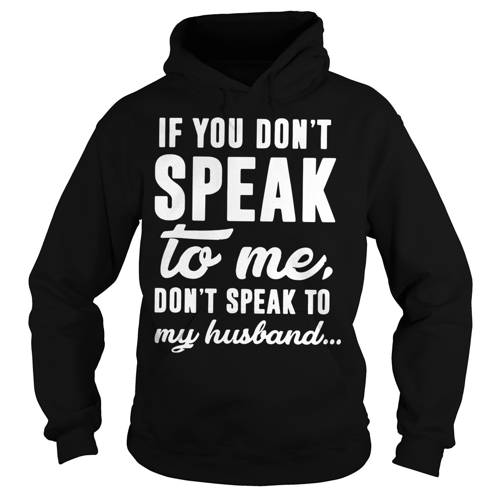 If you don't speak to me don't speak to my husband Hoodie