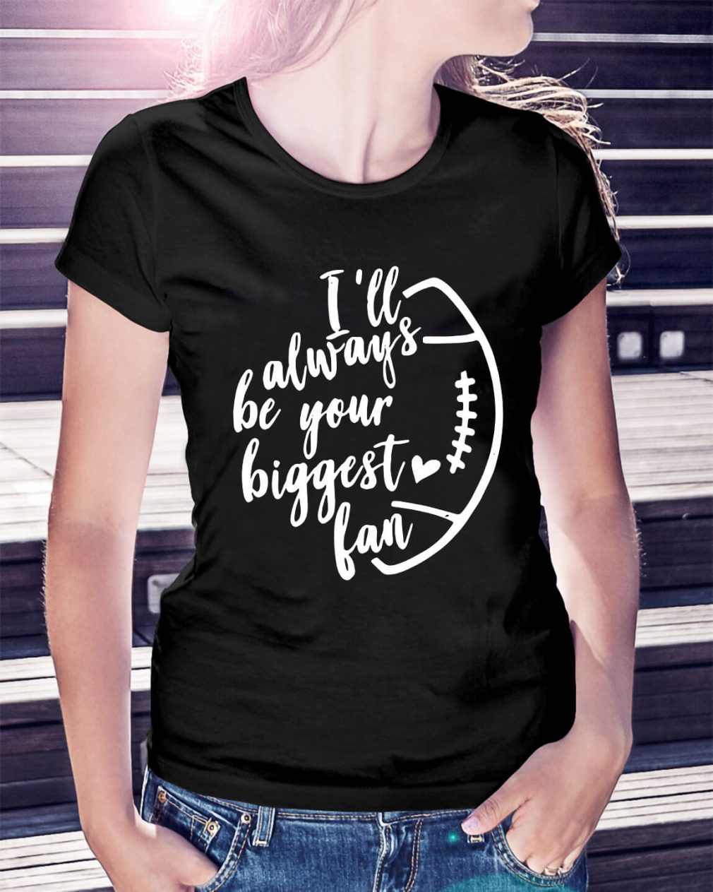 I'll always be your biggest fan Ladies Tee