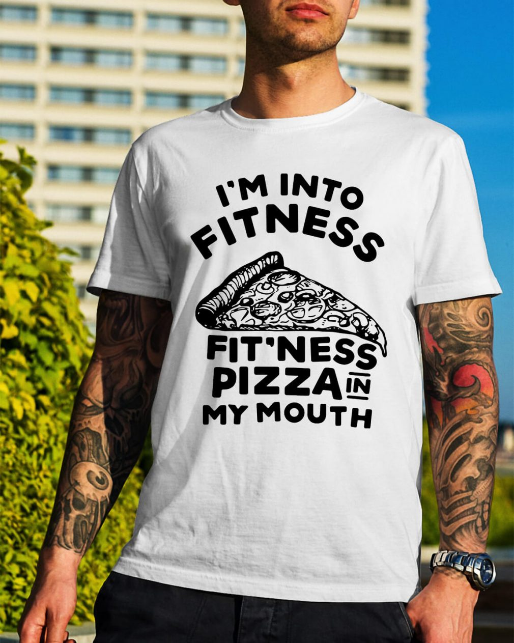 I'm into fitness fit'ness pizza in my mouth shirt
