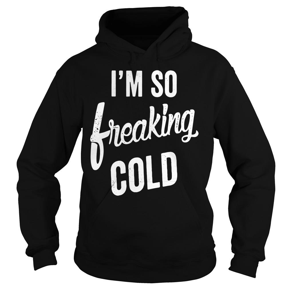 I'm so freaking cold Hoodie