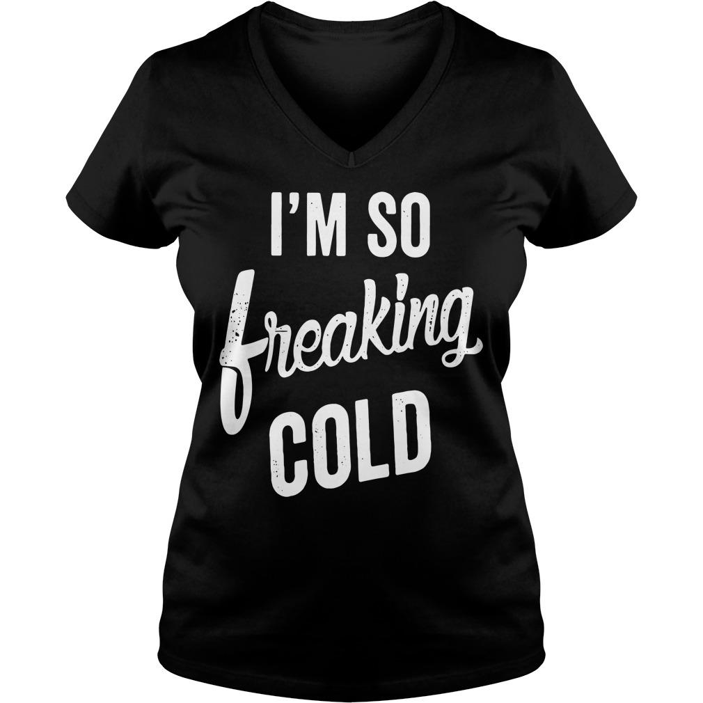 I'm so freaking cold V-neck T-shirt