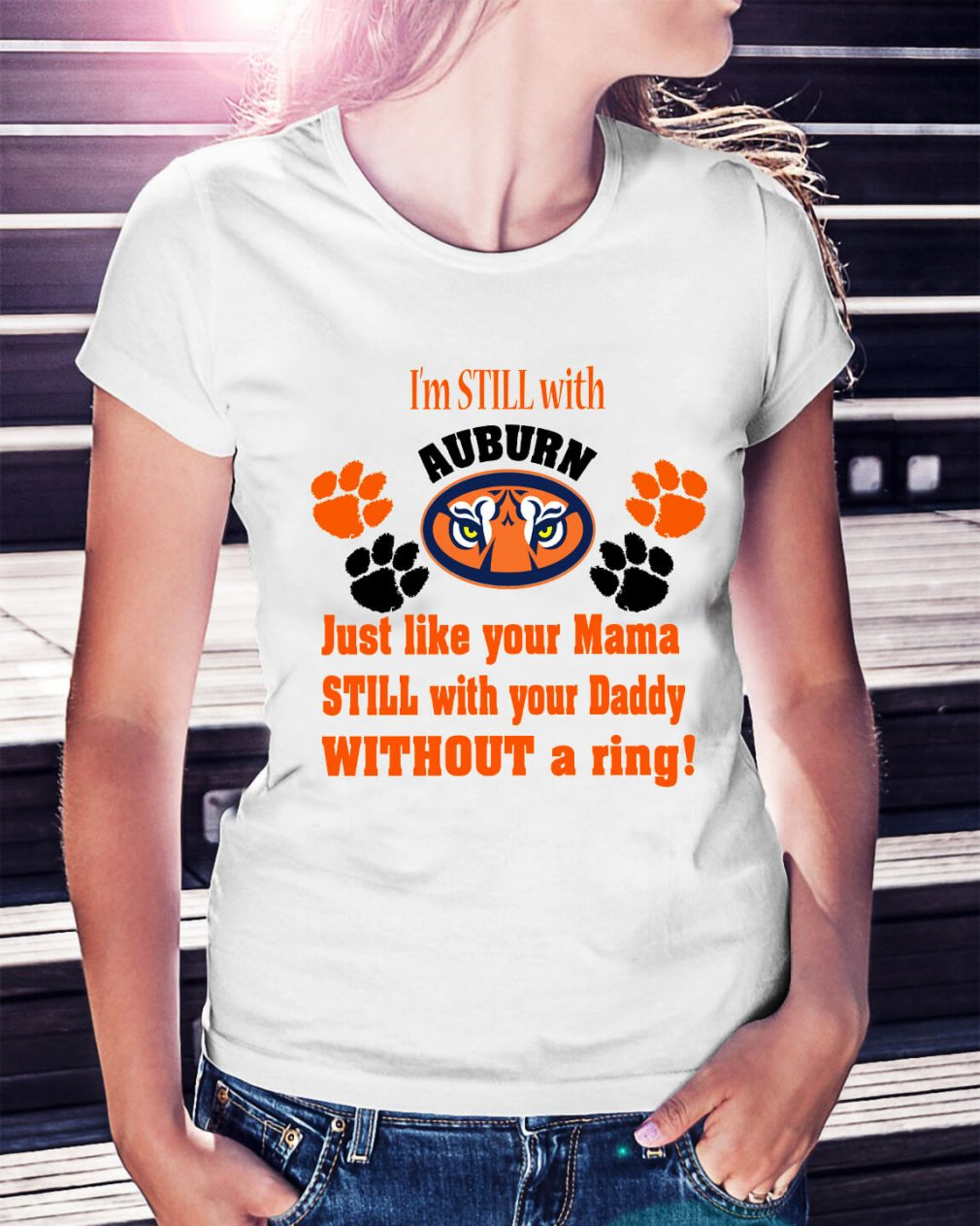 I'm still with Auburn just like your Mama still with your Daddy Ladies Tee