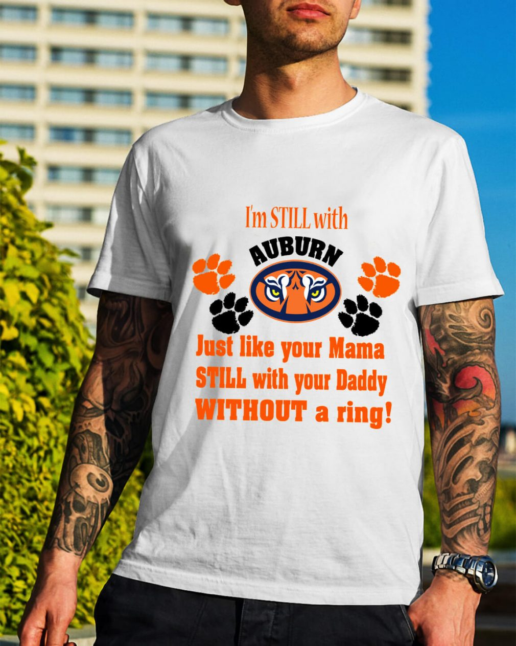 I'm still with Auburn just like your Mama still with your Daddy shirt