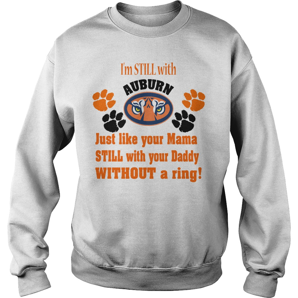 I'm still with Auburn just like your Mama still with your Daddy Sweater