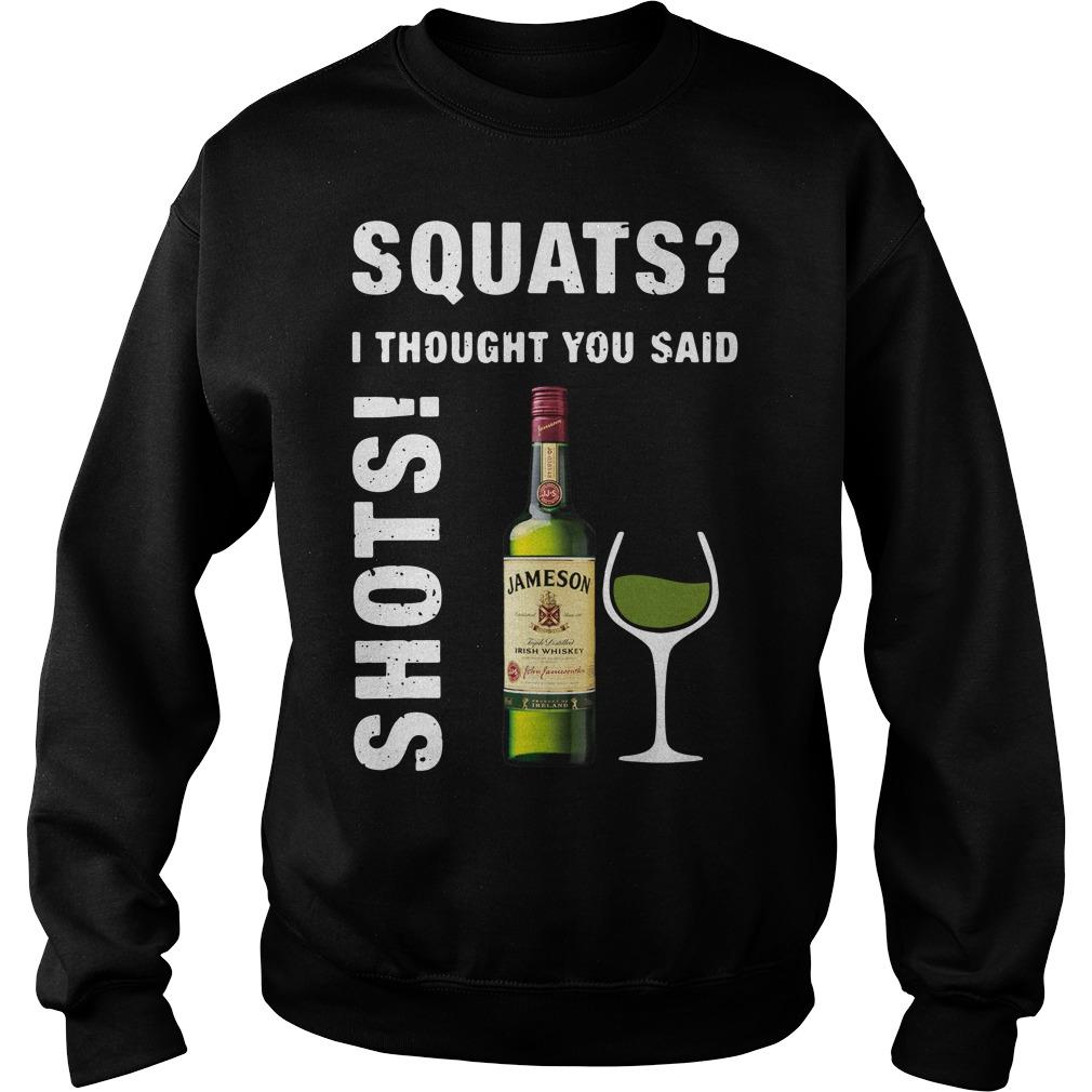 Jameson squats I thought you said shots Sweater