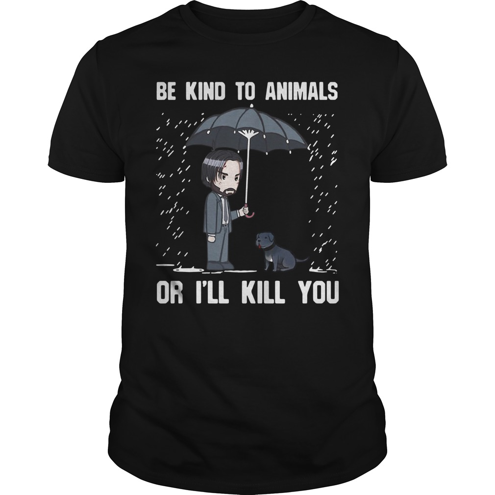 John Wick be kind to animals or I'll kill you Guys Shirt