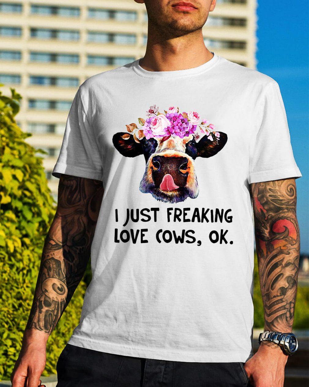 I just freaking love cows ok shirt