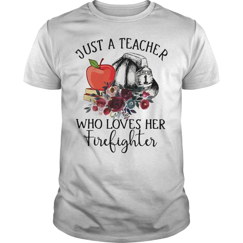 Just a teacher who loves her firefighter Guys Shirt