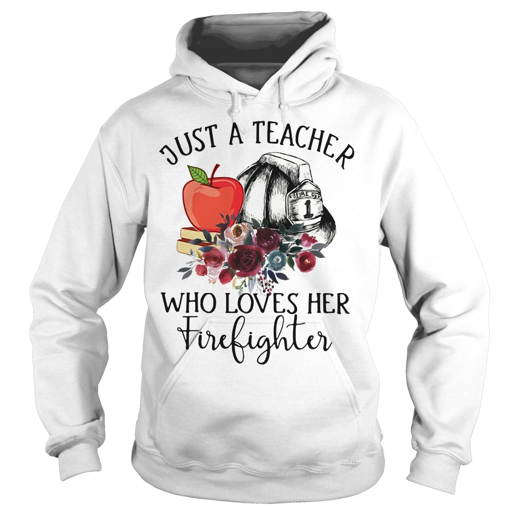Just a teacher who loves her firefighter Hoodie