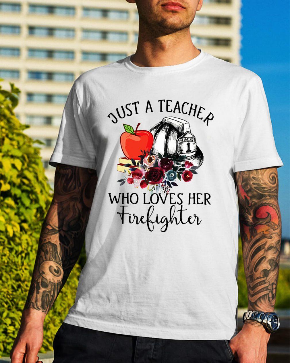Just a teacher who loves her firefighter shirt