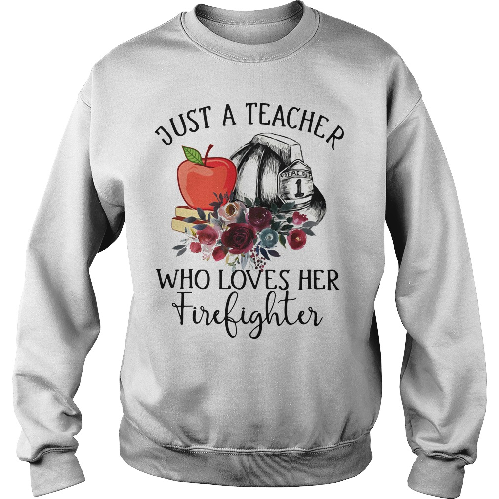 Just a teacher who loves her firefighter Sweater