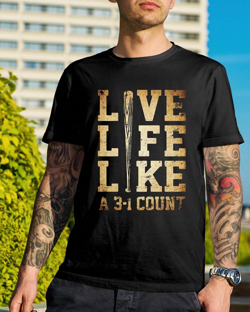 Live life like a 3-1 count shirt