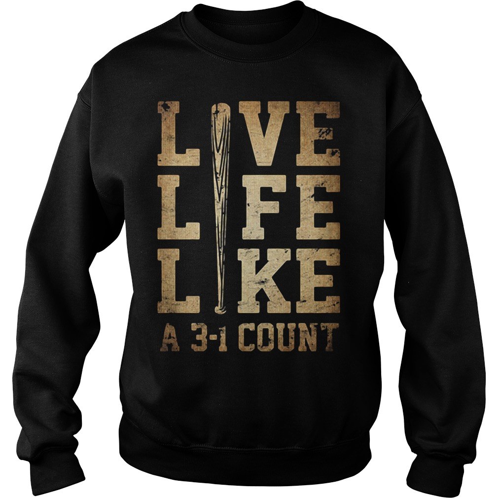 Live life like a 3-1 count Sweater