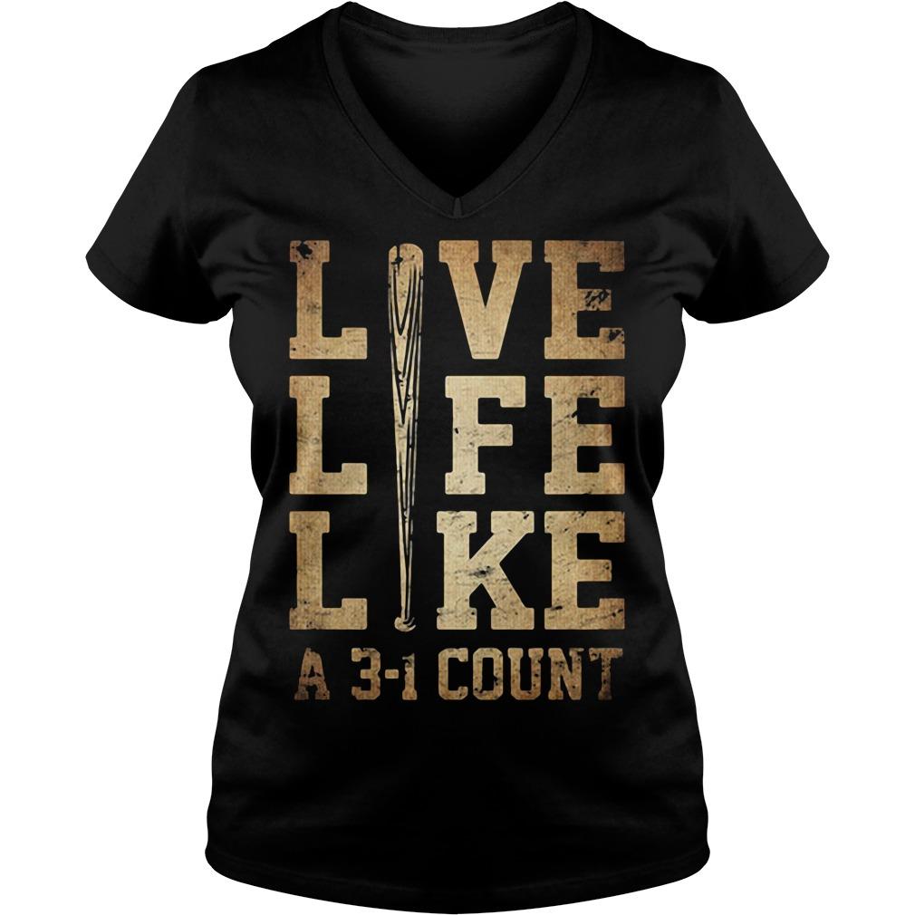 Live life like a 3-1 count V-neck T-shirt