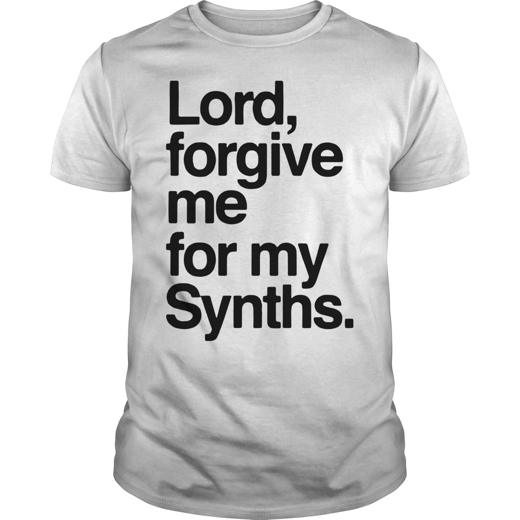 Lord forgive me for my Synths Guys Shirt