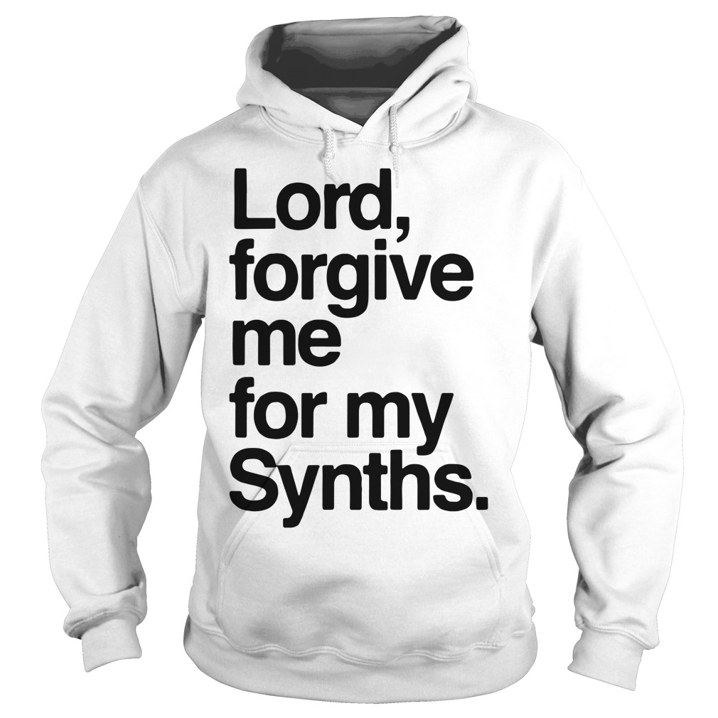 Lord forgive me for my Synths Hoodie