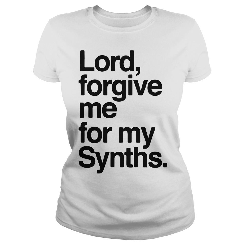 Lord forgive me for my Synths Ladies Tee