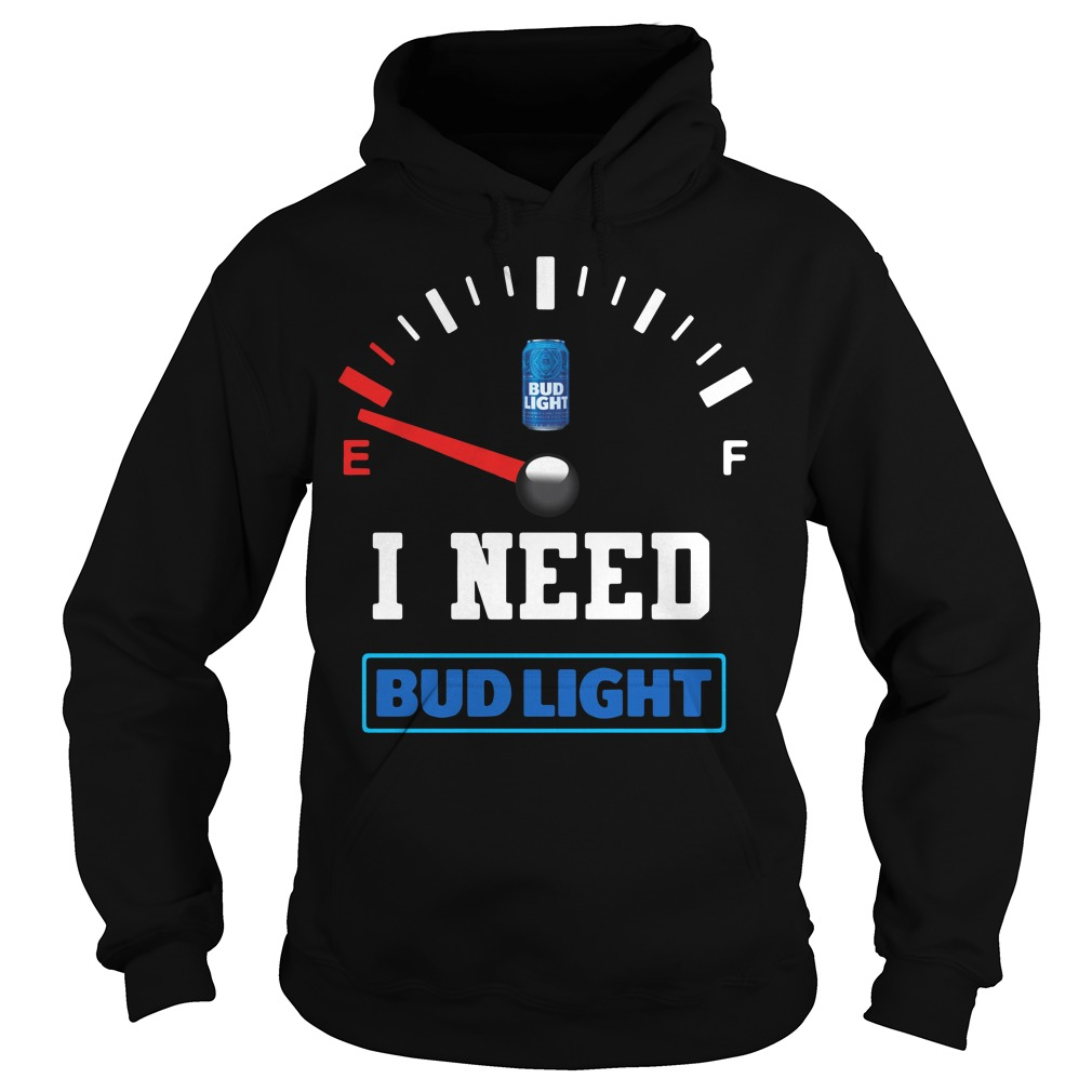 Low Fuel Gauge I need Bud Light Hoodie
