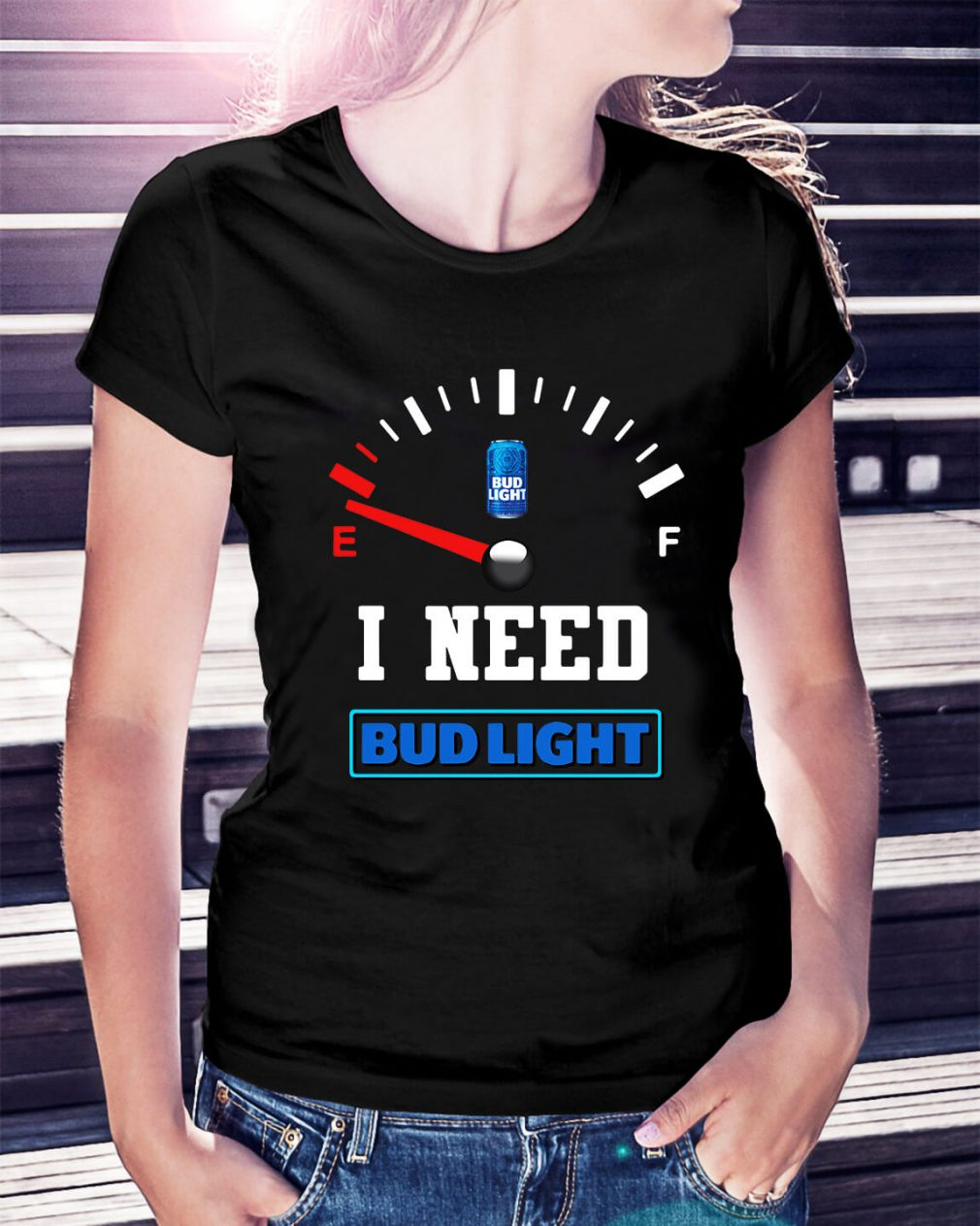 Low Fuel Gauge I need Bud Light Ladies Tee