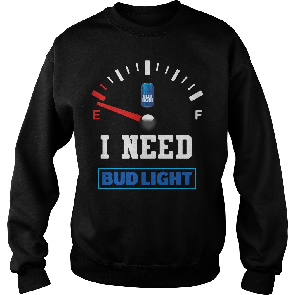 Low Fuel Gauge I need Bud Light Sweater