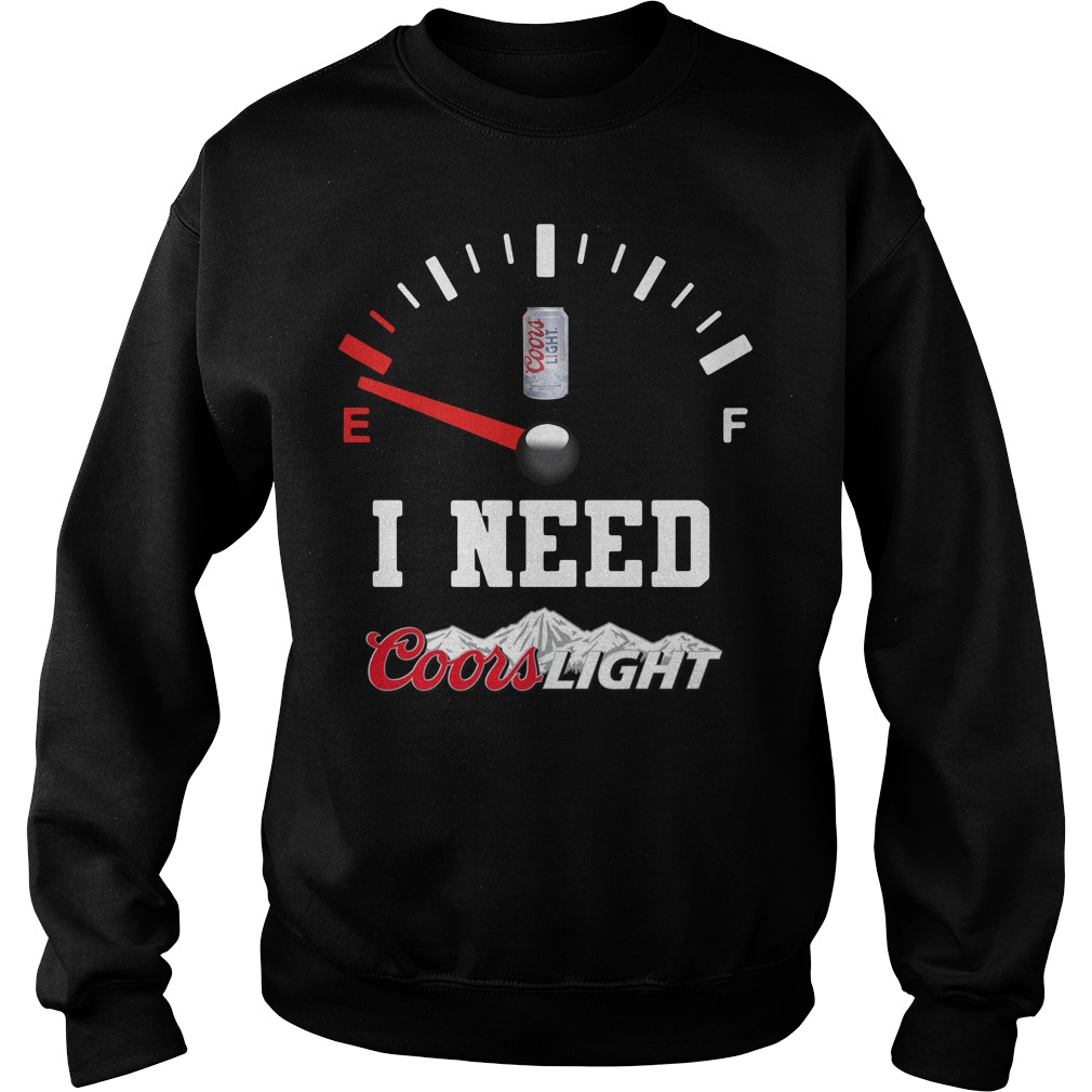 Low Fuel Gauge I need Coors Light Sweater