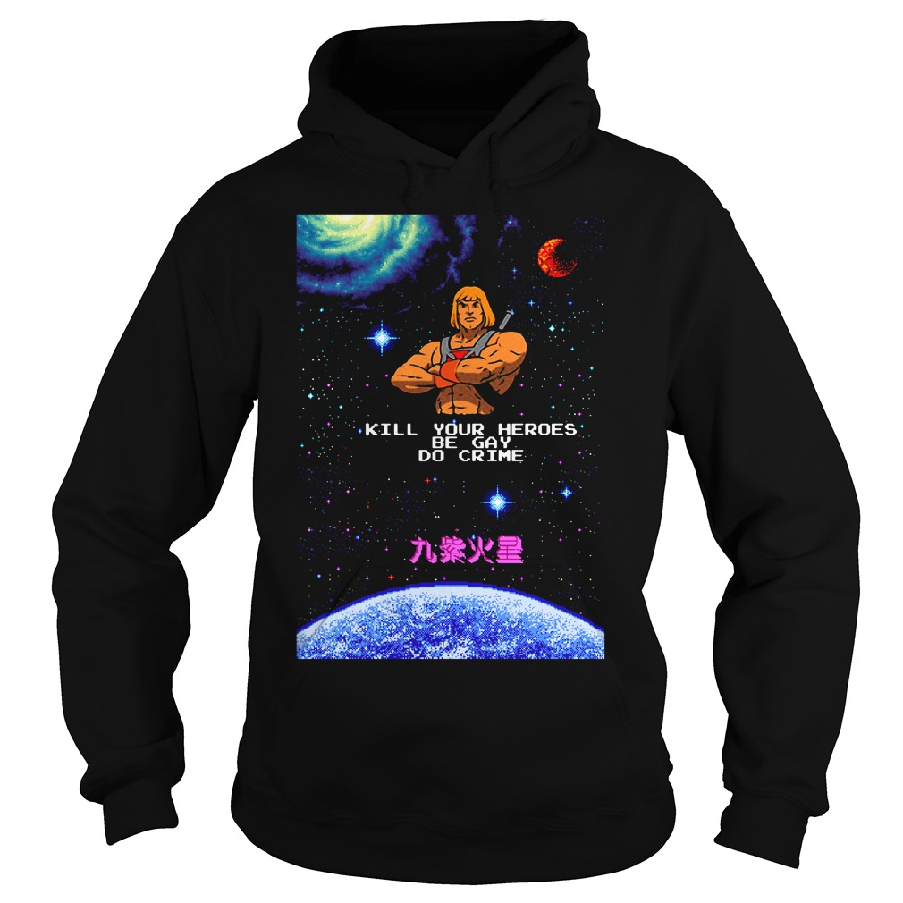 He Man kill your heroes be gay do crime Hoodie