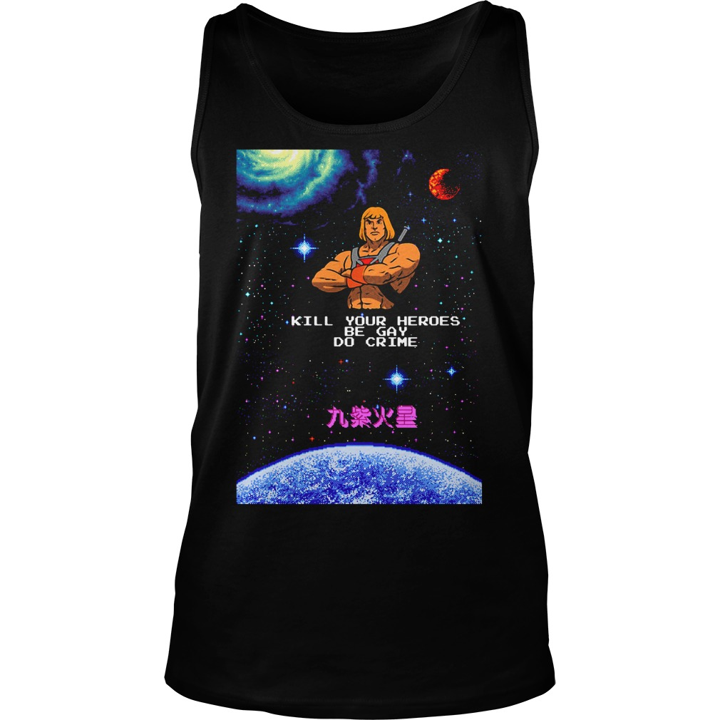 He Man kill your heroes be gay do crime Tank Top