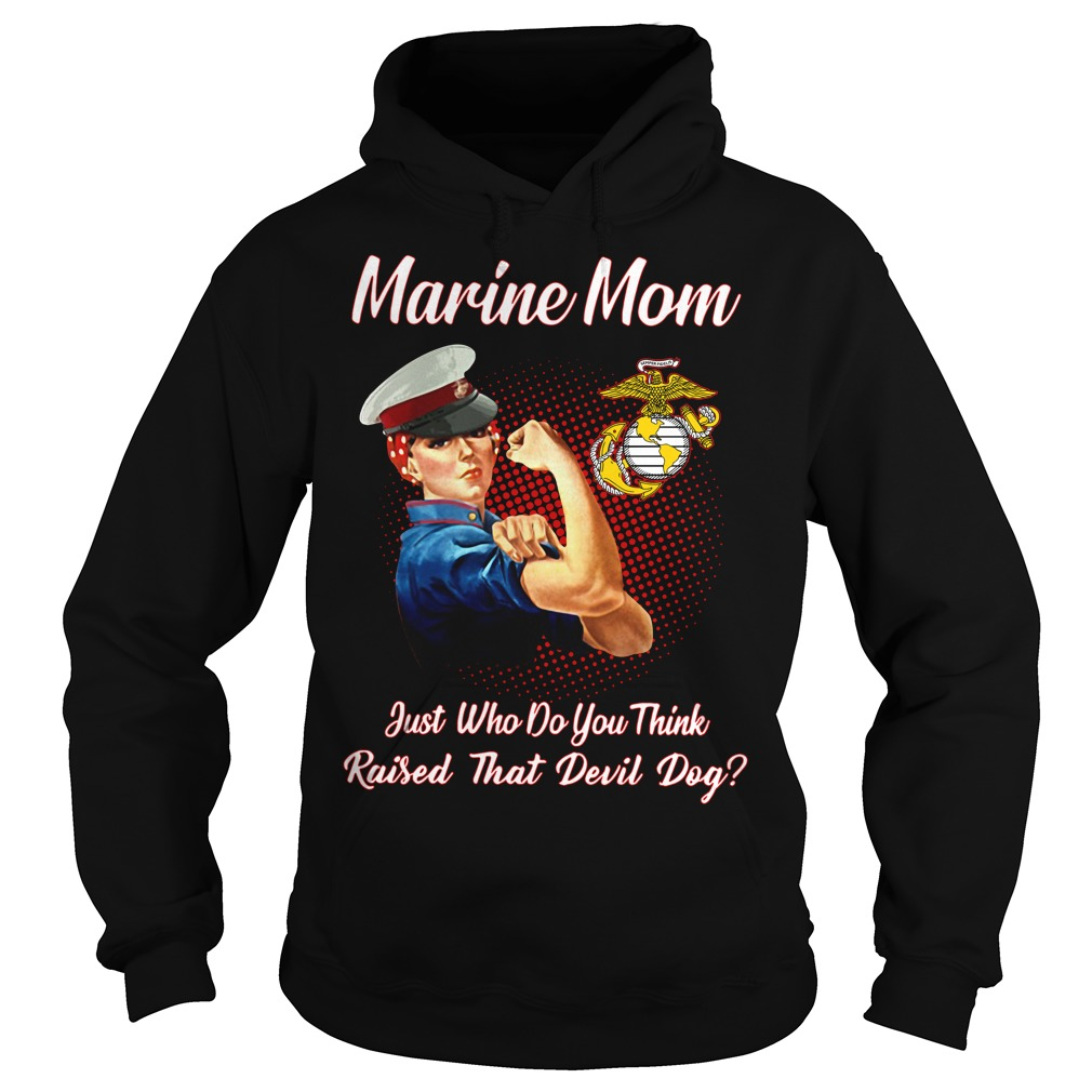 Marine mom just who do you think raised that devil day Hoodie