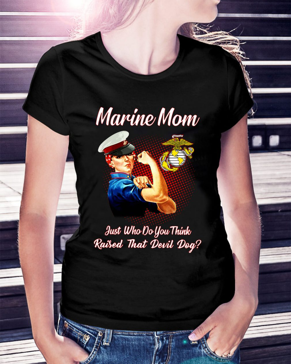 Marine mom just who do you think raised that devil day Ladies Tee