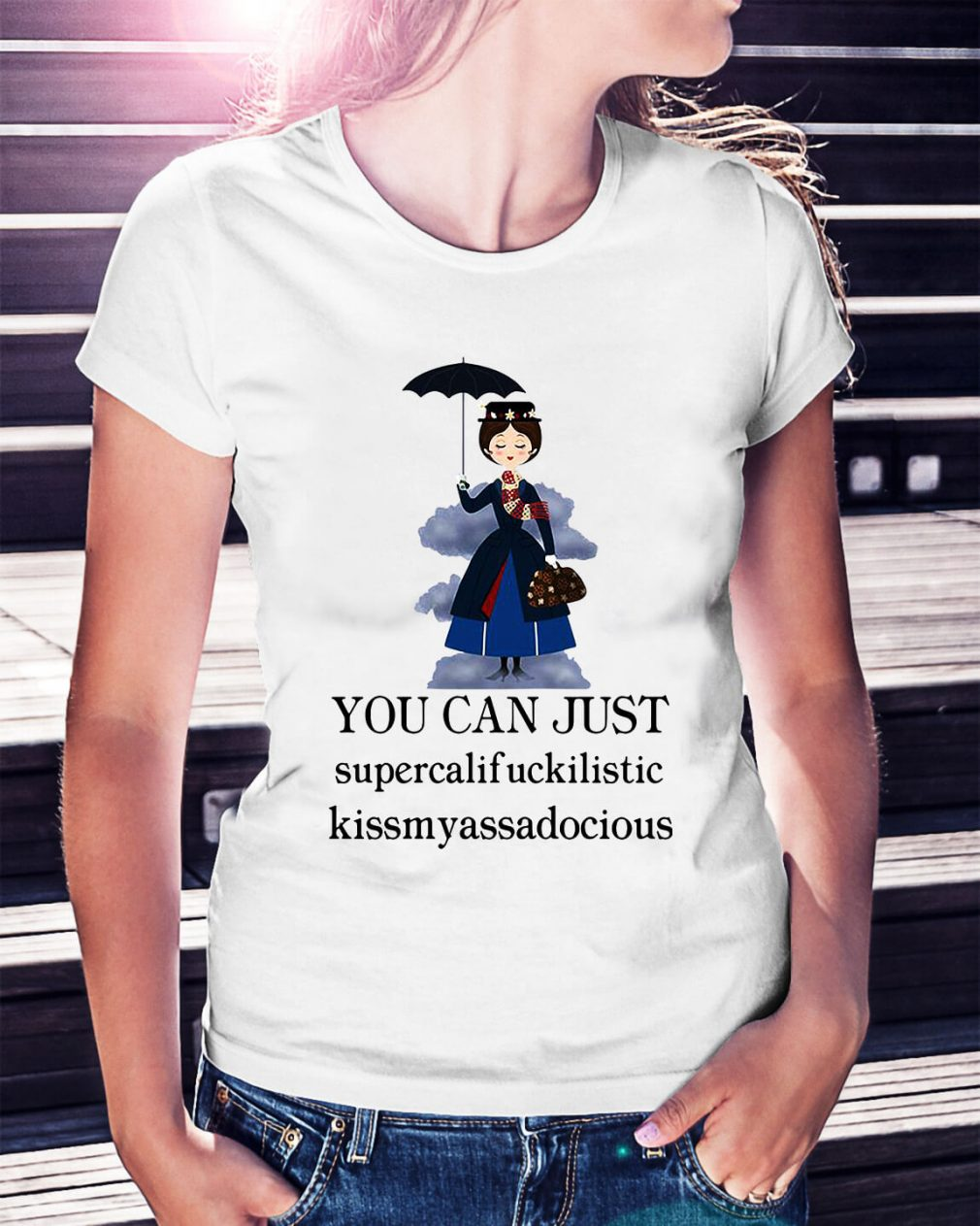 Mary Poppins you can just supercalifuckilistic kissmyassadocious shirt