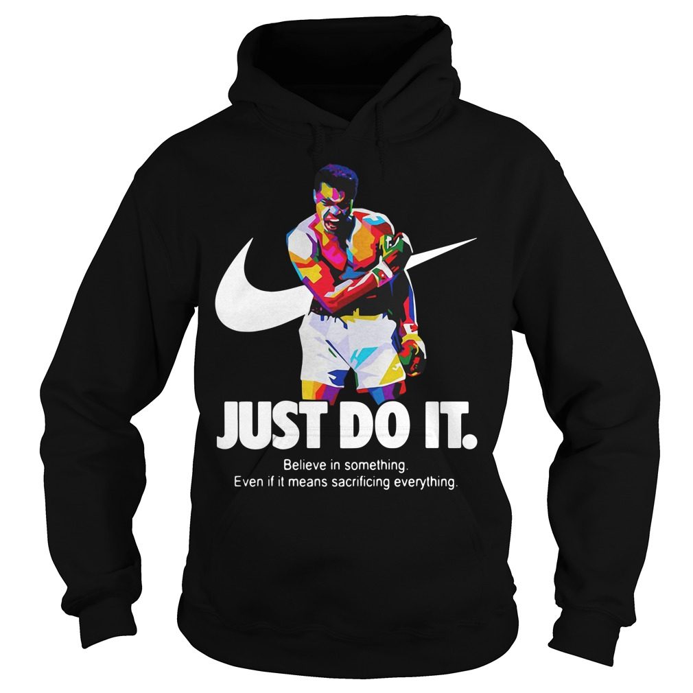 Muhammad Ali just do it believe in something Hoodie