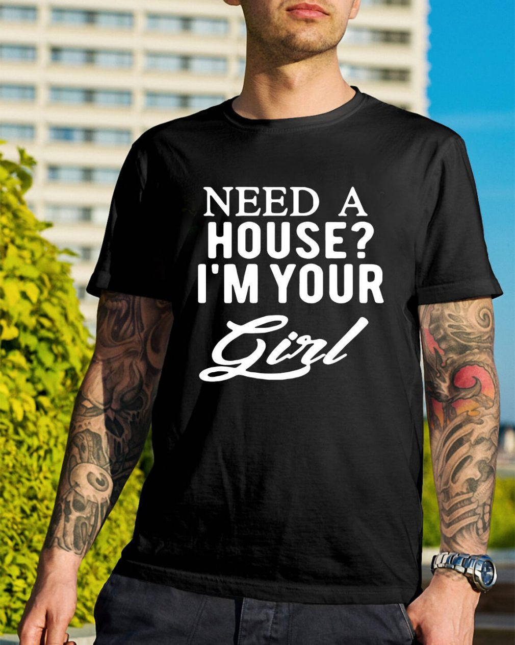 Need a house I'm your girl Guys Shirt