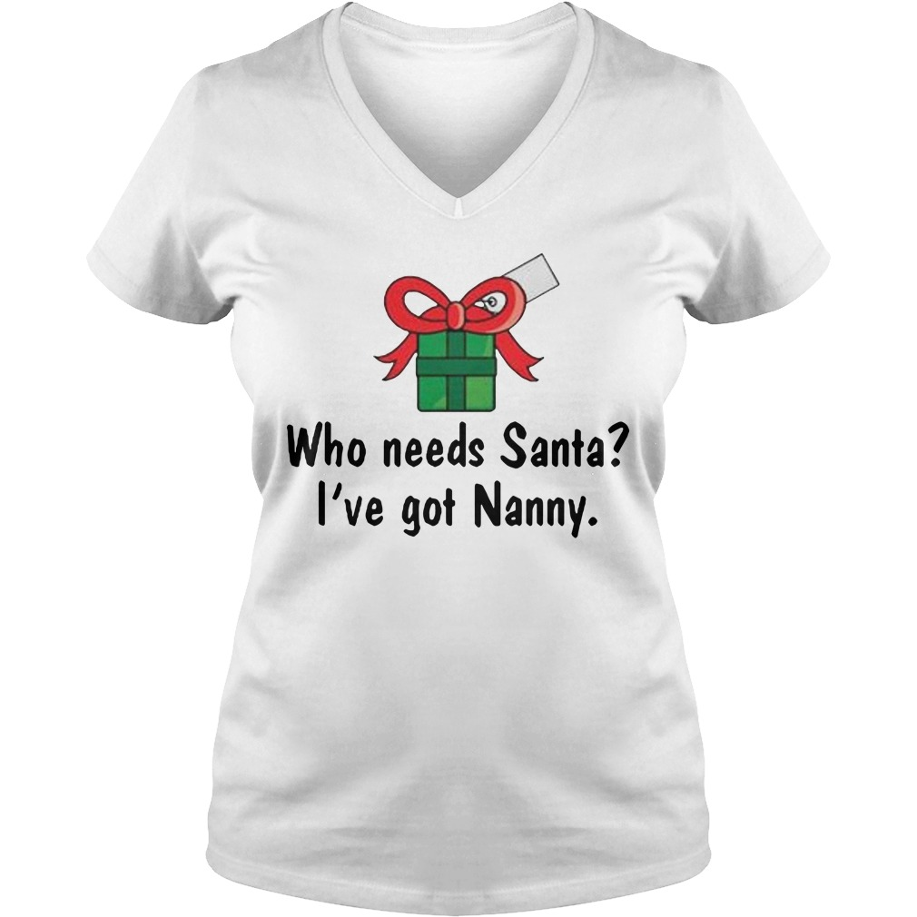 Who needs Santa I've got Nanny V-neck T-shirt