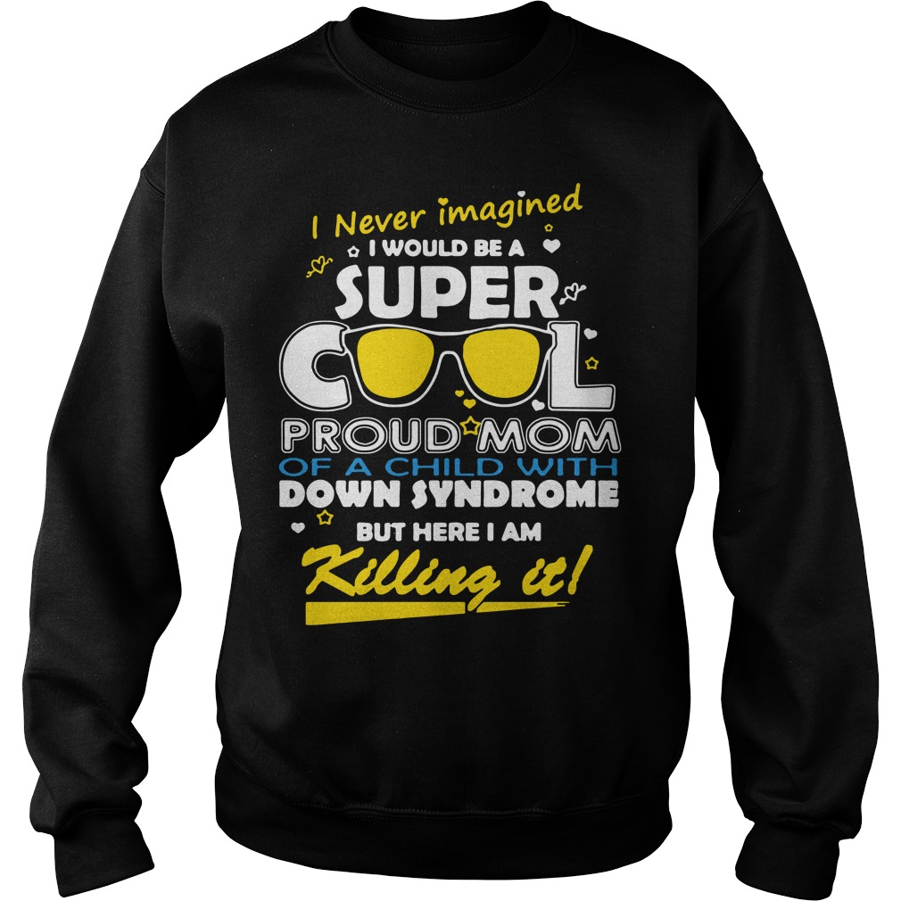 I never imagined I would be a super cool proud mom Sweater