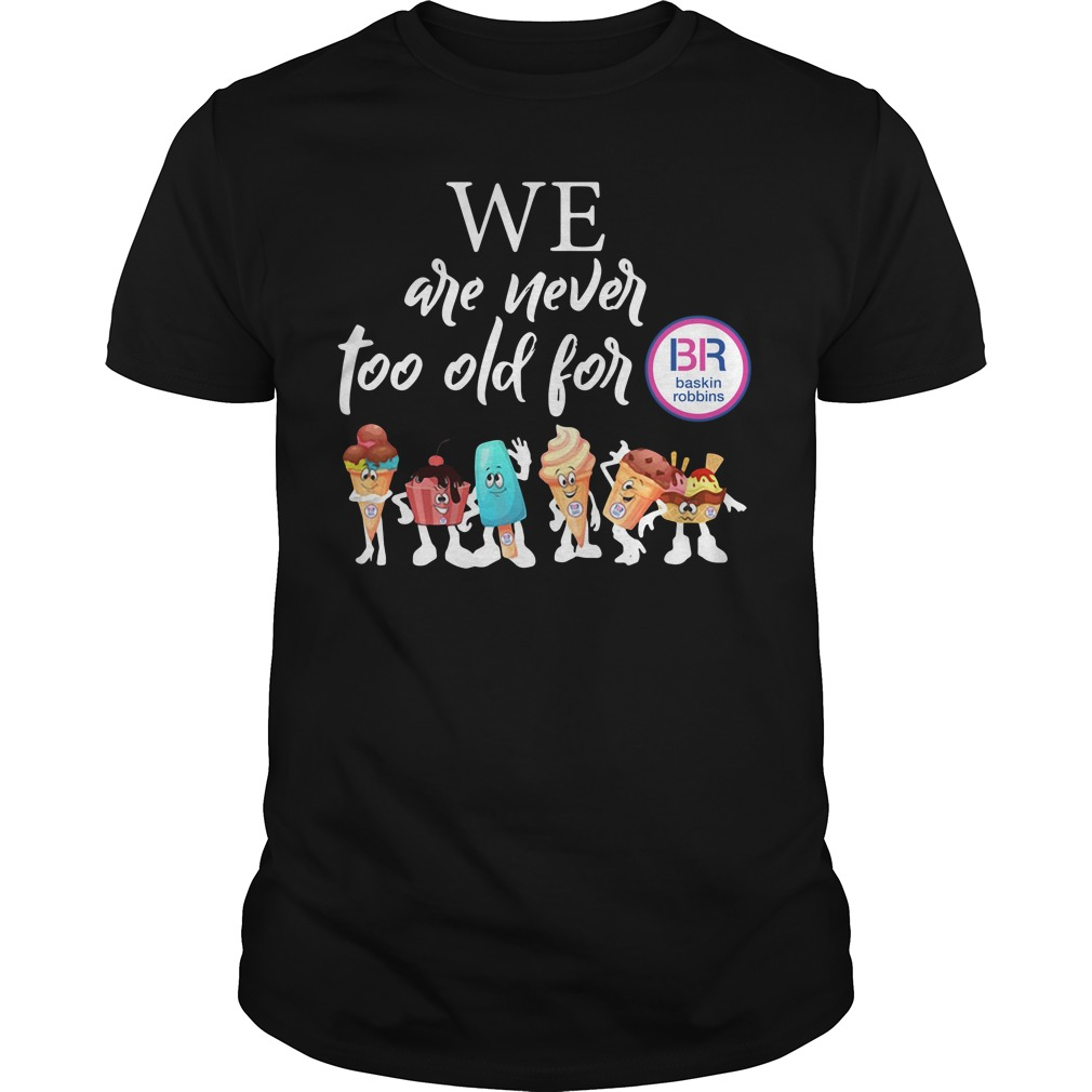 We are never too old for BB Baskin Robbins Guys Shirt