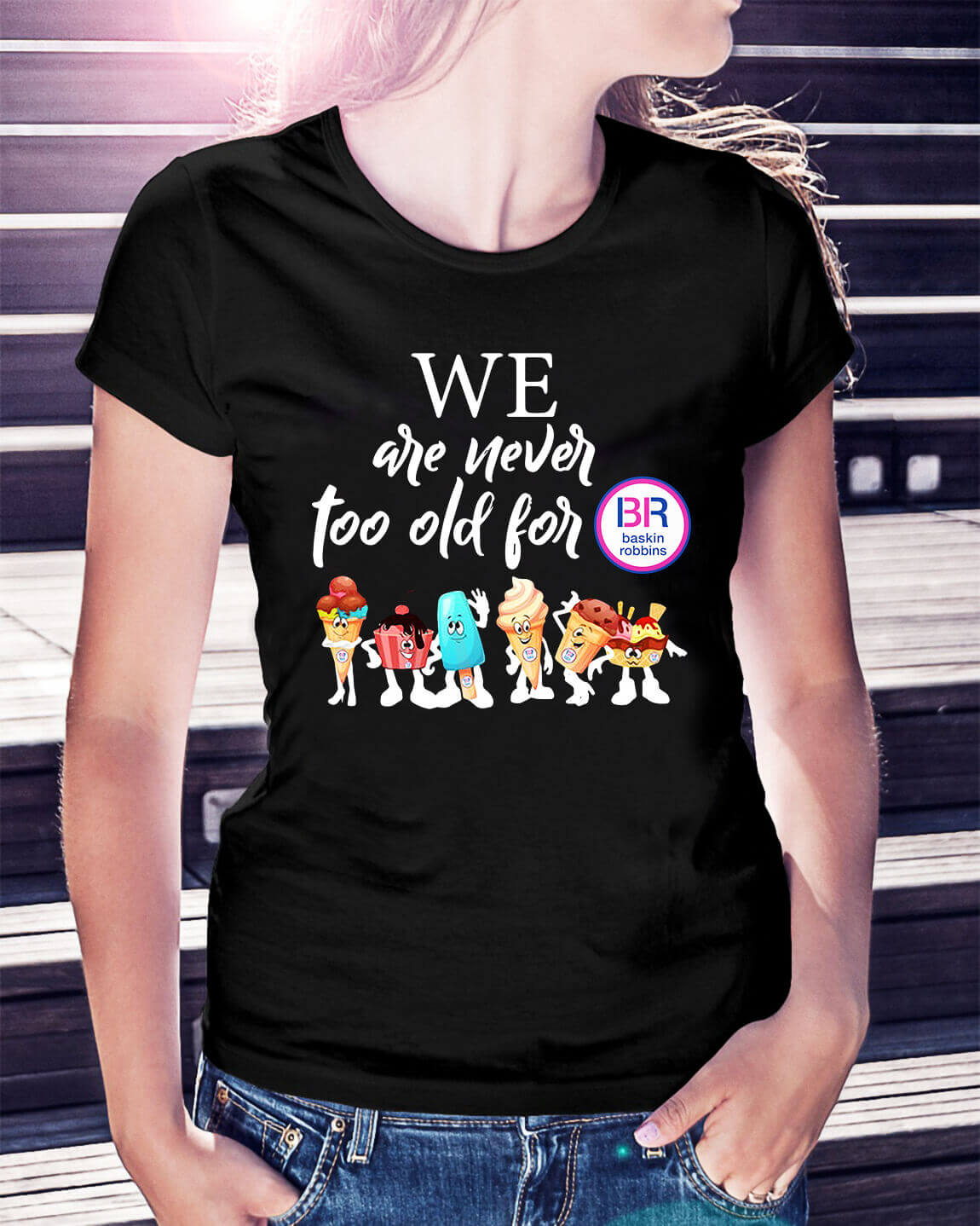 We are never too old for BB Baskin Robbins Ladies Tee