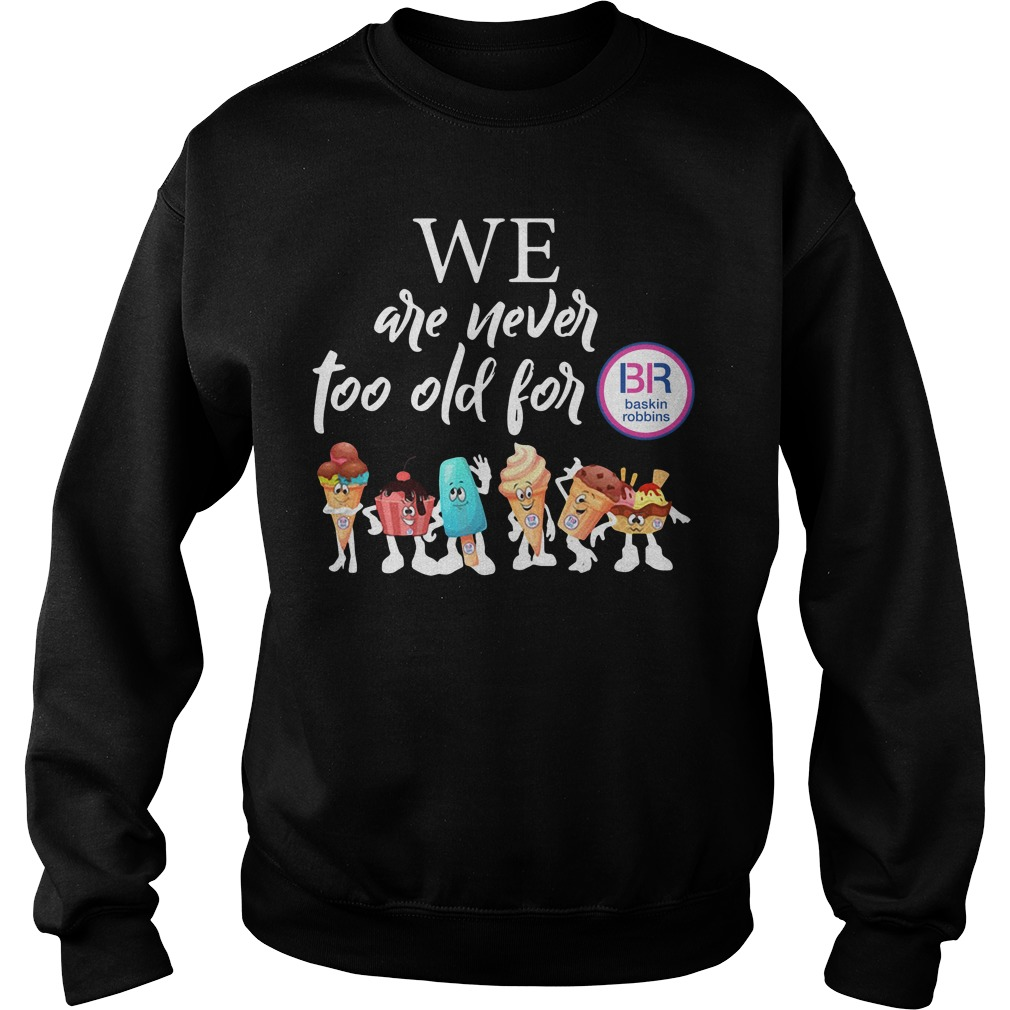 We are never too old for BB Baskin Robbins Sweater