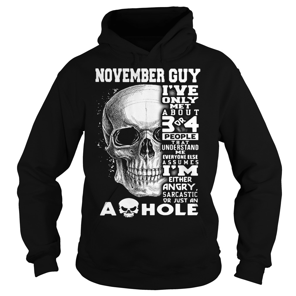 November guy I've only met about 3 or 4 people that understand me Hoodie