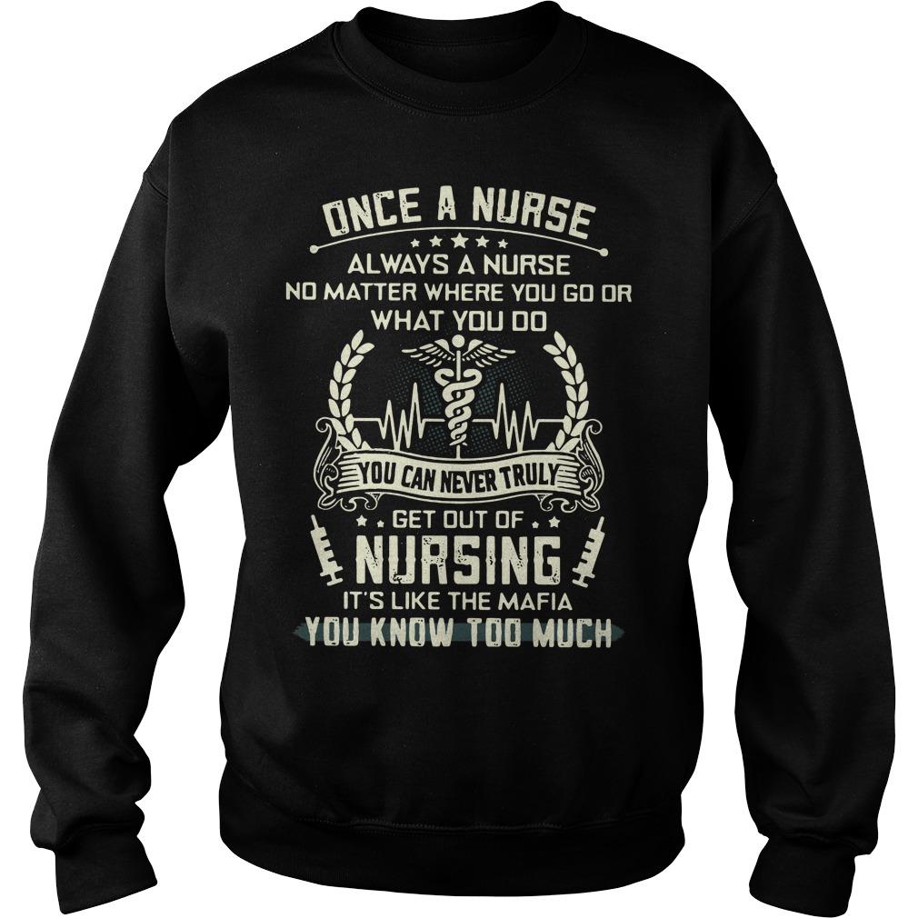 Once a nurse always a nurse get out of nursing it's like the mafia Sweater