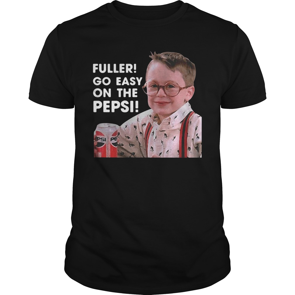 Official Fuller go easy on the Pepsi Guys Shirt