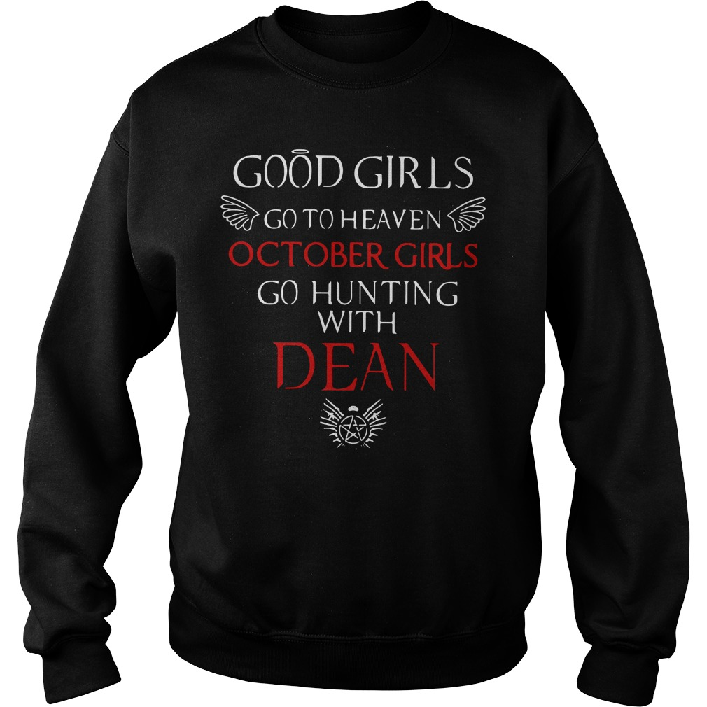 Official Good girl go to heaven October girls go hunting with dean Sweater
