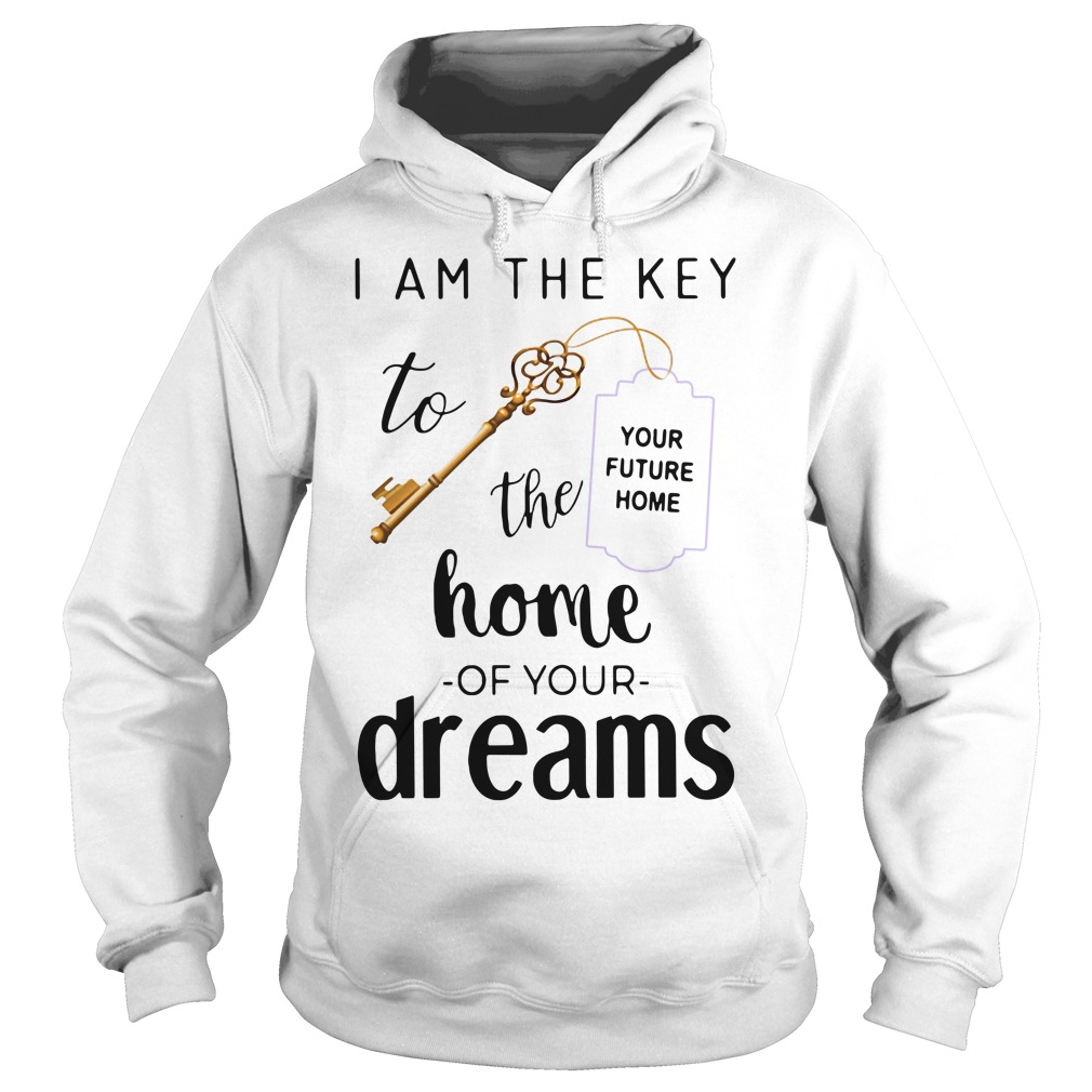 Official I am the key to the home of your dreams Hoodie