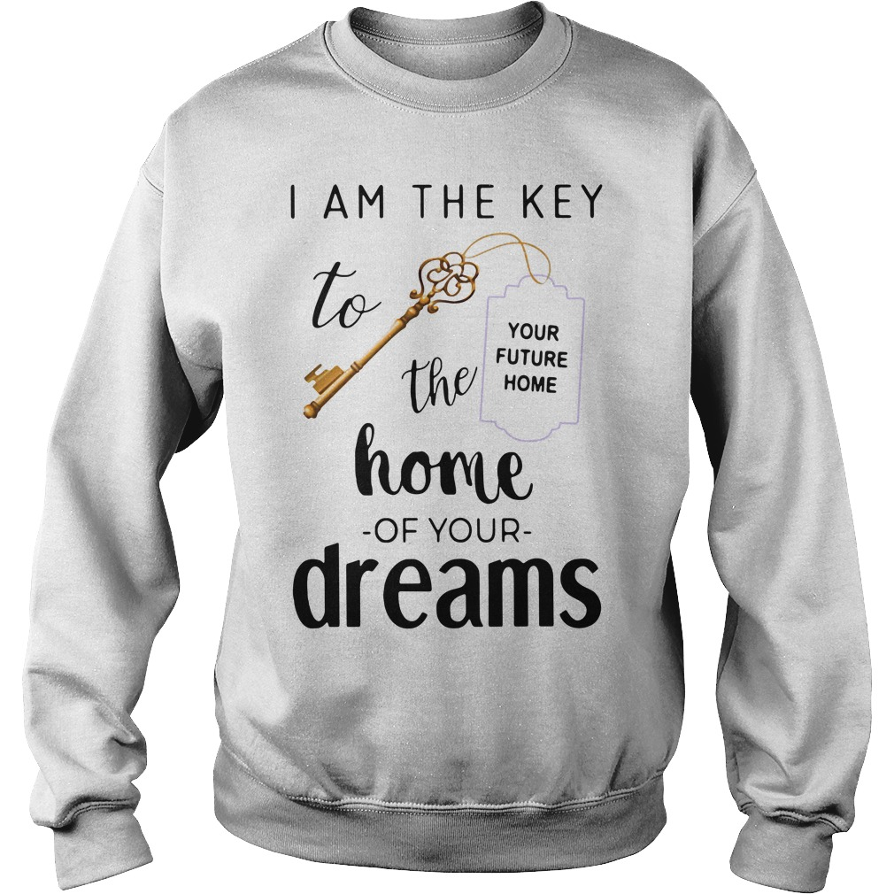 Official I am the key to the home of your dreams Sweater