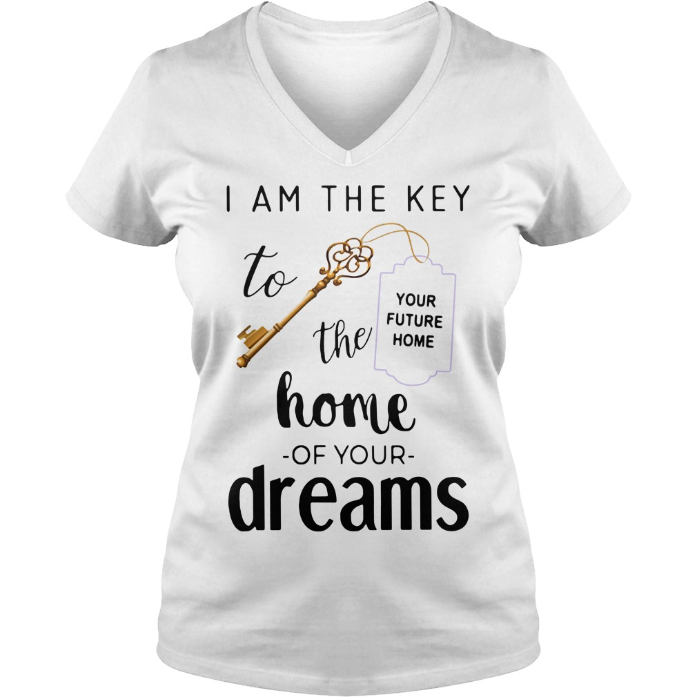 Official I am the key to the home of your dreams V-neck T-shirt