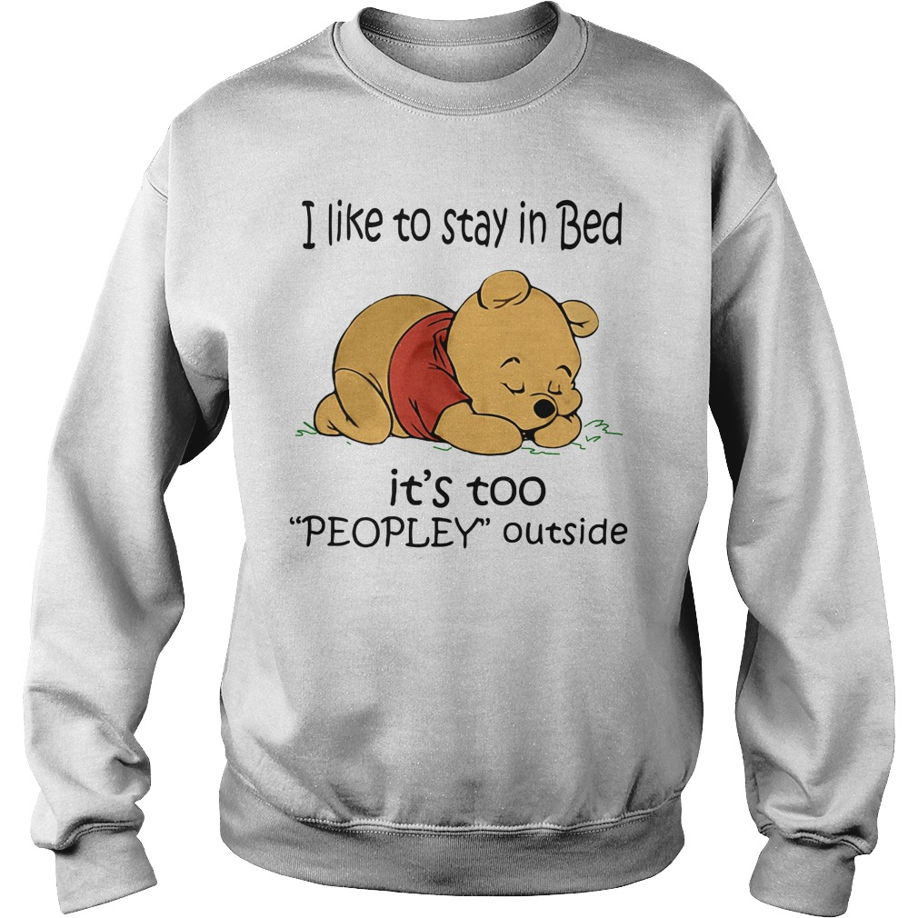 Official Pooh I like to stay in bed it's too people outside Sweater