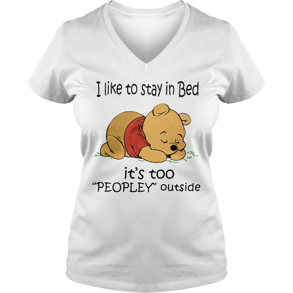 Official Pooh I like to stay in bed it's too people outside V-neck T-shirt