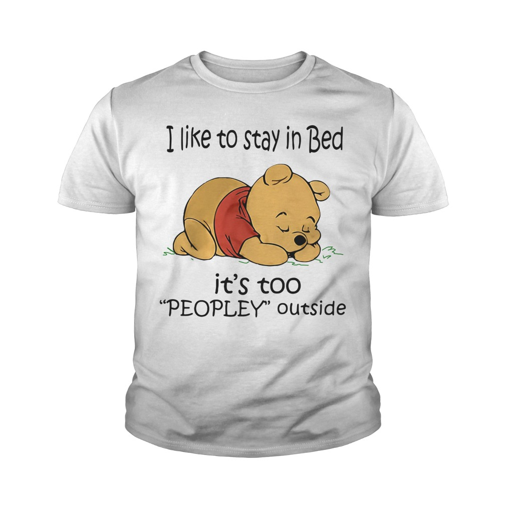 Official Pooh I like to stay in bed it's too people outside Youth Tee